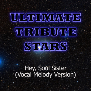 Ultimate Tribute Stars的專輯Train - Hey, Soul Sister (Vocal Melody Version)