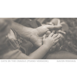 Album Cats in the Cradle (Piano Version) from Gavin Mikhail