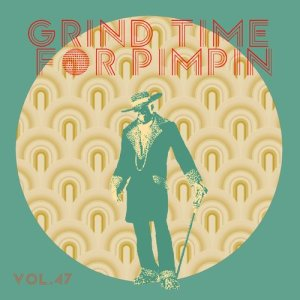 Album Grind Time For Pimpin,Vol.47 from Various Artists
