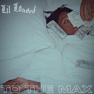 Lil Loaded的專輯To The Max