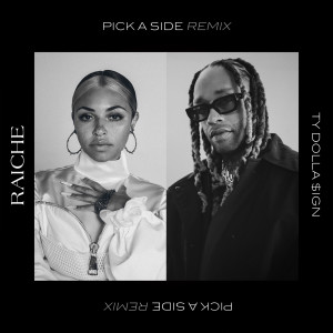 Album Pick A Side (Remix) [feat. Ty Dolla $ign] from Raiche