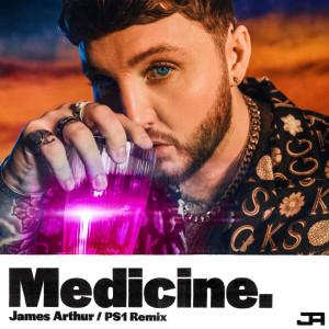 Medicine (PS1 Remix) dari James Arthur