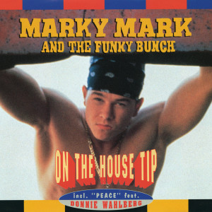 Album On The House Tip from Marky Mark And The Funky Bunch