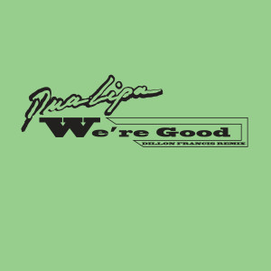 Dua Lipa的專輯We're Good (Dillon Francis Remix) (Radio Edit)