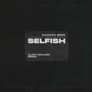 Listen to Selfish (Alan Walker Remix) song with lyrics from Madison Beer