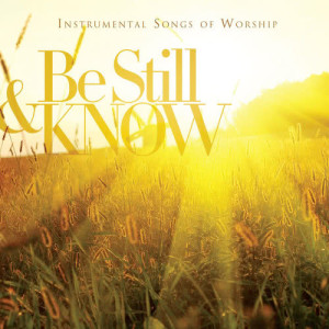 Album Be Still & Know: Instrumental Songs Of Worship from Worship Ensemble