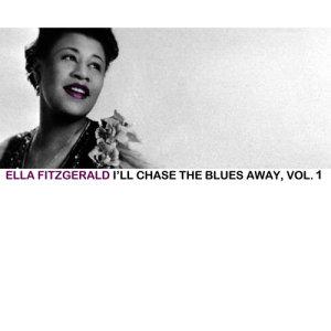 Ella Fitzgerald的專輯I'll Chase the Blues Away, Vol. 1