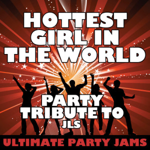 Ultimate Party Jams的專輯Hottest Girl in the World (Party Tribute to Jls)