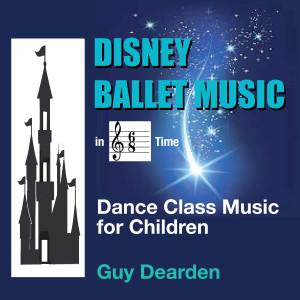 Guy Dearden的專輯Disney Ballet Music in 6/8 Time - Dance Class Music for Children