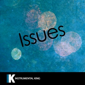Instrumental King的專輯Issues (In the Style of Julia Michaels) [Karaoke Version]