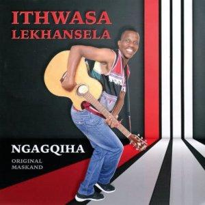 Listen to Ngagqiha song with lyrics from Ithwasa Lekhansela