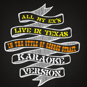 Karaoke - Ameritz的專輯All My Ex's Live in Texas (In the Style of George Strait) [Karaoke Version] - Single
