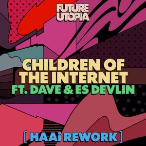 Album Children of the Internet (HAAi Rework) from Future Utopia