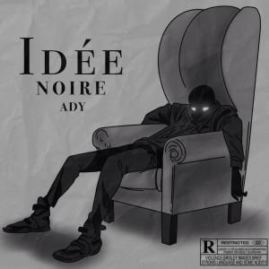 Idée Noire (Explicit) dari Ady