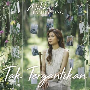 Tak Tergantikan - Single dari Mikha Tambayong