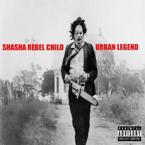 Shasha Rebel Child : Urban Legend (Explicit) dari /rif