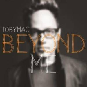 Listen to Beyond Me song with lyrics from Tobymac