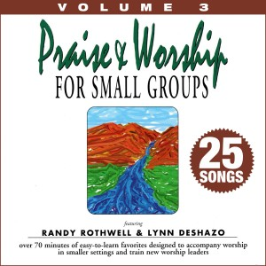 Album Praise & Worship for Small Groups, Vol. 3 (Whole Hearted Worship) from Randy Rothwell