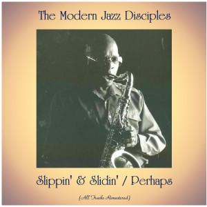 Album Slippin' & Slidin' / Perhaps (All Tracks Remastered) from The Modern Jazz Disciples