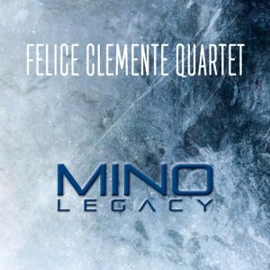 Album Mino Legacy from Felice Clemente Quartet