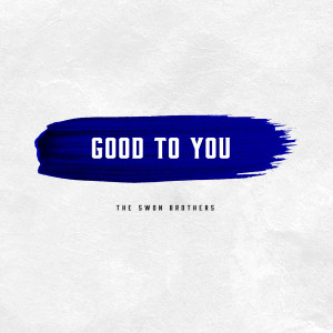 Album Good To You from The Swon Brothers