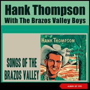 Album Songs of the Brazos Valley (Album of 1955) from Hank Thompson & His Brazos Valley Boys