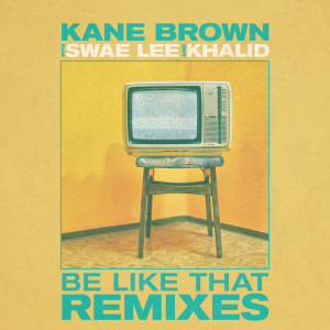 Album Be Like That (Remixes) - EP from Kane Brown