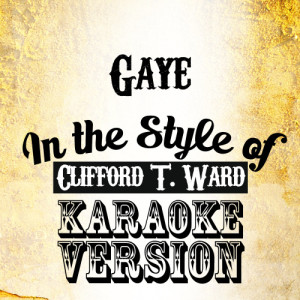 Karaoke - Ameritz的專輯Gaye (In the Style of Clifford T. Ward) [Karaoke Version] - Single