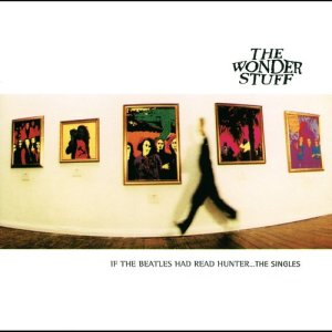 Album If The Beatles Had Read Hunter...The Singles from The Wonder Stuff
