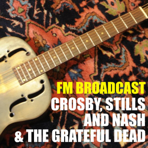 Album FM Broadcast Crosby, Stills and Nash & The Grateful Dead from Crosby, Stills & Nash