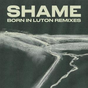 อัลบัม Born in Luton Remixes ศิลปิน Shame