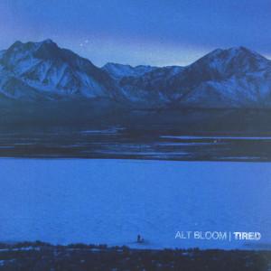 Album Tired from Alt Bloom