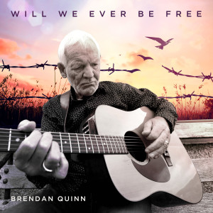 Album Will We Ever Be Free from Brendan Quinn
