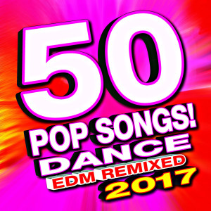 Remixed Factory的專輯50 Pop Songs! 2017 Dance Edm Remixed
