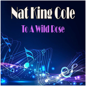 Nat King Cole的專輯To A Wild Rose