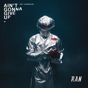 Ain't Gonna Give Up dari RAN
