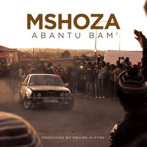 Listen to Abantu Bam song with lyrics from Mshoza