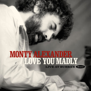 Album Love You Madly: Live at Bubba's from Monty Alexander
