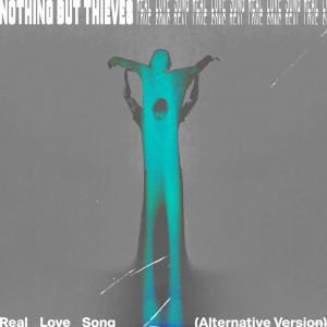 อัลบัม Real Love Song (Alternative Version) ศิลปิน Nothing But Thieves