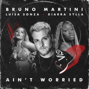 Ain't Worried dari Bruno Martini