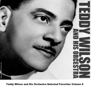 Teddy Wilson and His Orchestra Selected Favorites, Vol. 8