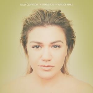 Album I Dare You (Arkadi Remix) from Kelly Clarkson