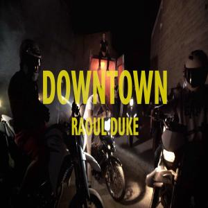 Album Raoul Duke from Downtown