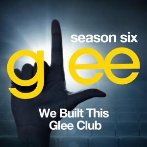 Glee: The Music, We Built This Glee Club dari Glee Cast