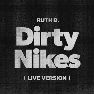 Album Dirty Nikes (Live Version) from Ruth B