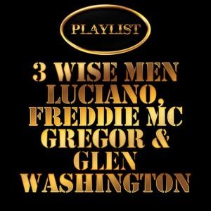 3 Wise Men - Luciano, Freddie Mcgregor, Glen Washington Playlist