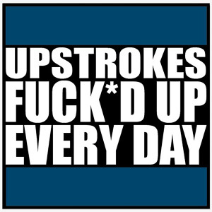 Album I Understand Why You Get Fucked up Every Day from Upstrokes