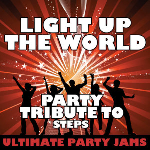 Ultimate Party Jams的專輯Light Up the World (Party Tribute to Steps)