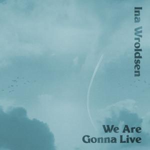 We Are Gonna Live dari Ina Wroldsen