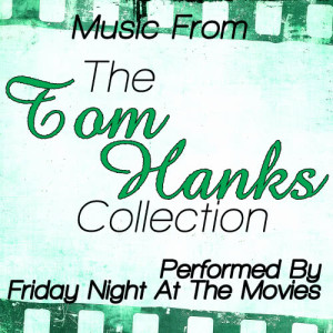 Friday Night At The Movies的專輯The Tom Hanks Collection - Music From: Cast Away, Big, Apollo 13, You've Got Mail And More